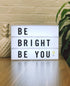 be bright be you sign
